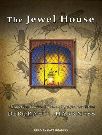 Jewel House: Elizabethan London and the Scientific Revolution, Deborah E. Harkness