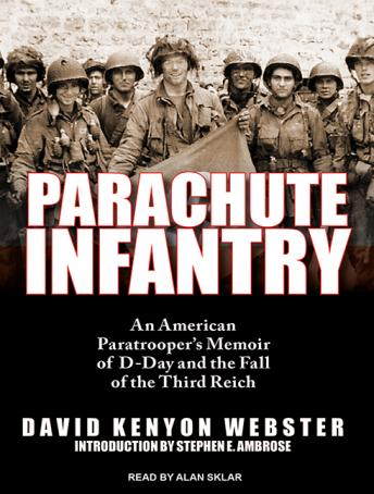 Download Parachute Infantry: An American Paratrooper's Memoir of D-Day and the Fall of the Third Reich by David Kenyon Webster