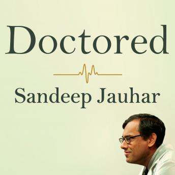 Doctored: The Disillusionment of an American Physician, Sandeep Jauhar