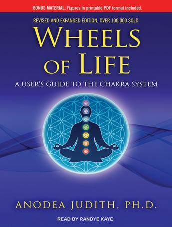 Wheels of Life: A User's Guide to the Chakra System, Anodea Judith, Ph.D.
