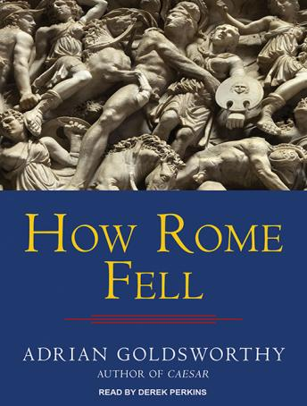 How Rome Fell: Death of a Superpower, Adrian Goldsworthy