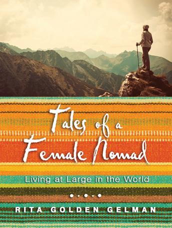 Download Tales of a Female Nomad: Living at Large in the World by Rita Golden Gelman