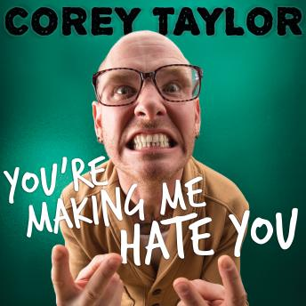 You're Making Me Hate You: A Cantankerous Look at the Common Misconception That Humans Have Any Common Sense Left, Corey Taylor