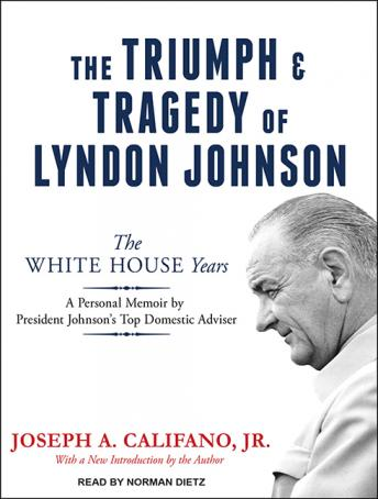 Triumph and Tragedy of Lyndon Johnson: The White House Years, Jr. Joseph A. Califano