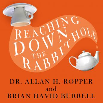 Reaching Down the Rabbit Hole: A Renowned Neurologist Explains the Mystery and Drama of Brain Disease, Dr. Allan H. Ropper, Brian David Burrell