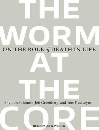 Worm at the Core: On the Role of Death in Life, Sheldon Solomon, Tom Pyszczynski, Jeff Greenberg