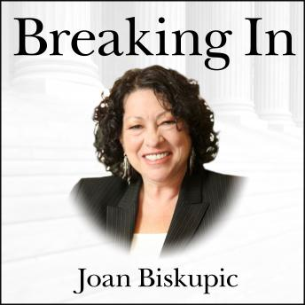 Breaking In: The Rise of Sonia Sotomayor and the Politics of Justice, Joan Biskupic
