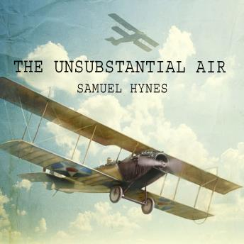 Unsubstantial Air: American Fliers in the First World War, Samuel Hynes