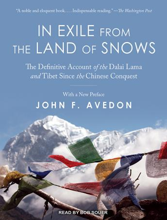 In Exile from the Land of Snows: The Definitive Account of the Dalai Lama and Tibet Since the Chinese Conquest, John Avedon