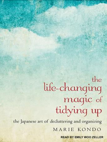 Life-Changing Magic of Tidying Up: The Japanese Art of Decluttering and Organizing, Marie Kondo
