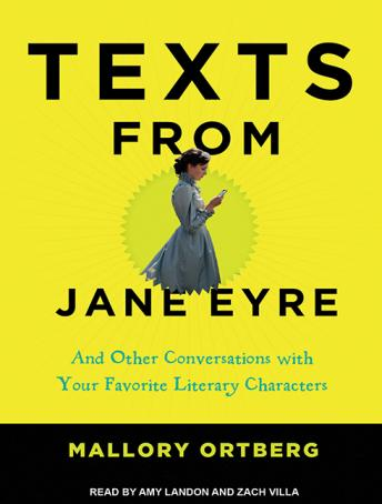 Texts from Jane Eyre: And Other Conversations with Your Favorite Literary Characters, Mallory Ortberg