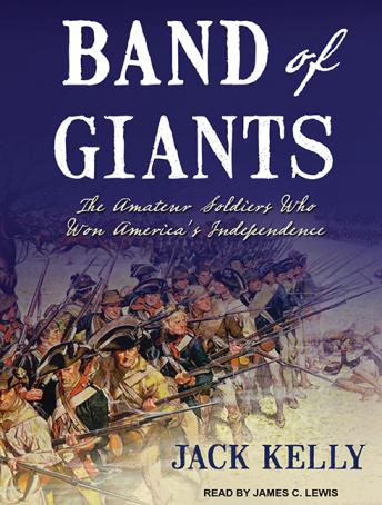 Band of Giants: The Amateur Soldiers Who Won America's Independence, Jack Kelly