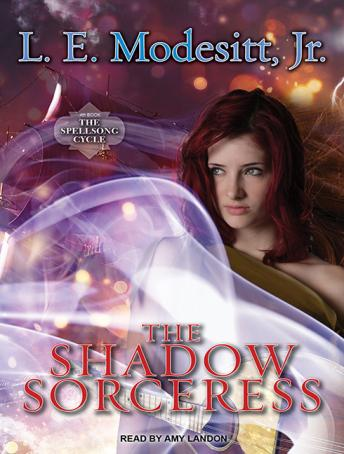 Shadow Sorceress: The Fourth Book of the Spellsong Cycle, L. E. Modesitt, Jr.