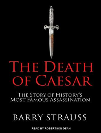 Death of Caesar: The Story of History's Most Famous Assassination, Barry Strauss