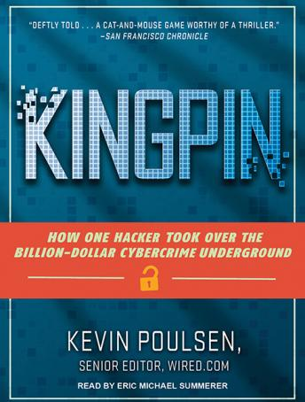 Kingpin: How One Hacker Took Over the Billion-Dollar Cybercrime Underground, Kevin Poulsen