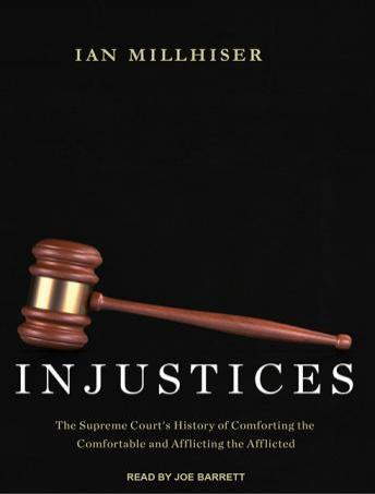 Injustices: The Supreme Court's History of Comforting the Comfortable and Afflicting the Afflicted, Ian Millhiser