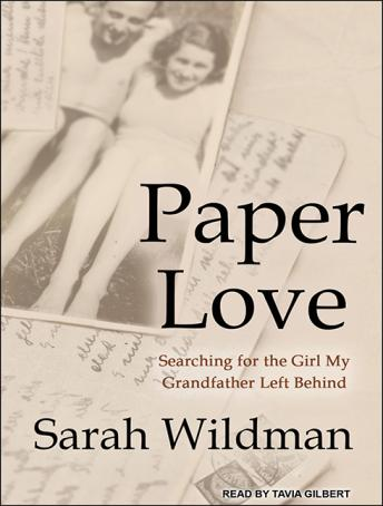 Paper Love: Searching for the Girl My Grandfather Left Behind, Sarah Wildman