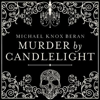 Murder by Candlelight: The Gruesome Slayings Behind Our Romance With the Macabre, Michael Beran
