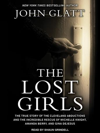 Download Lost Girls: The True Story of the Cleveland Abductions and the Incredible Rescue of Michelle Knight, Amanda Berry, and Gina Dejesus by John Glatt