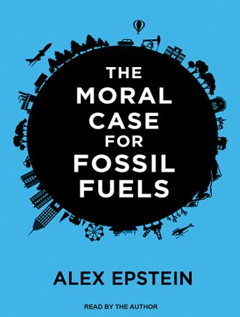 Moral Case for Fossil Fuels, Alex Epstein