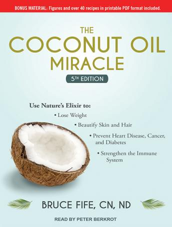 Coconut Oil Miracle: 5th Edition, Bruce Fife, CN, ND