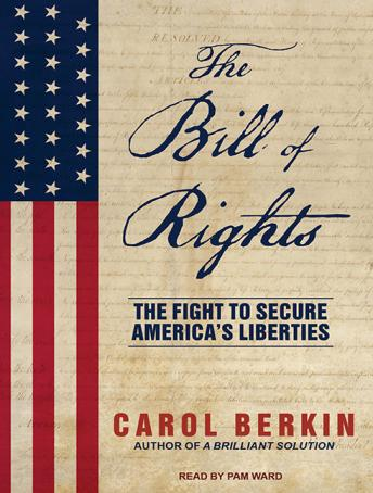 Bill of Rights: The Fight to Secure America's Liberties, Carol Berkin
