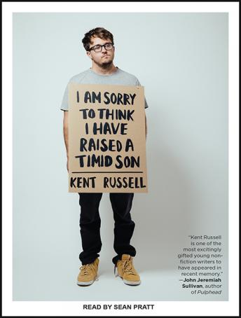 I Am Sorry to Think I Have Raised a Timid Son: Essays, Kent Russell