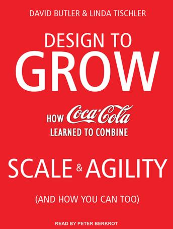 Design to Grow: How Coca-Cola Learned to Combine Scale and Agility (And How You Can Too), Linda Tischler, David Butler