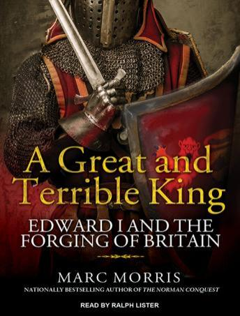Great and Terrible King: Edward I and the Forging of Britain, Marc Morris