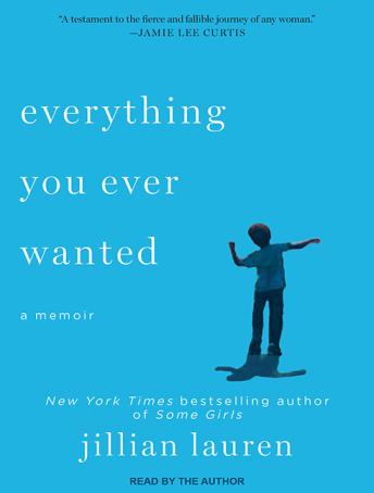 Everything You Ever Wanted: A Memoir, Jillian Lauren