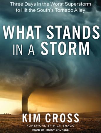 What Stands in a Storm: Three Days in the Worst Superstorm to Hit the South's Tornado Alley, Kim Cross