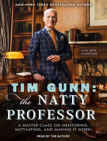 Tim Gunn: the Natty Professor: A Master Class on Mentoring, Motivating and Making It Work!