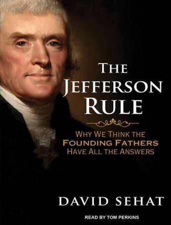 Jefferson Rule: Why We Think the Founding Fathers Have All the Answers, David Sehat