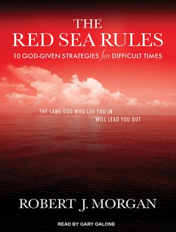 Red Sea Rules: 10 God-Given Strategies for Difficult Times, Robert J. Morgan