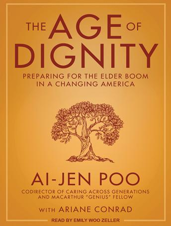 Age of Dignity: Preparing for the Elder Boom in a Changing America, Ai-Jen Poo