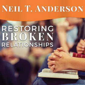 Restoring Broken Relationships: The Path to Peace and Forgiveness, Neil T. Anderson