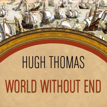Download World Without End: Spain, Philip II, and the First Global Empire by Hugh Thomas