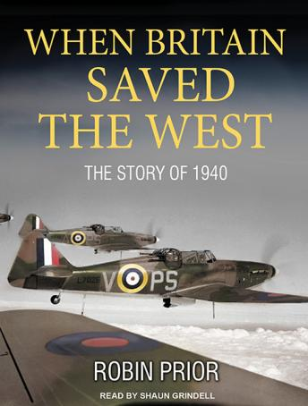 When Britain Saved the West: The Story of 1940, Robin Prior