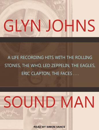 Sound Man: A Life Recording Hits With the Rolling Stones, the Who, Led Zeppelin, the Eagles, Eric Clapton, the Faces, Glyn Johns