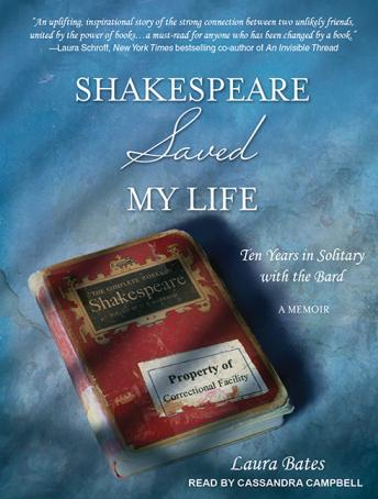 Shakespeare Saved My Life: Ten Years in Solitary With the Bard, Laura Bates