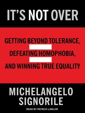 It's Not Over: Getting Beyond Tolerance, Defeating Homophobia, and Winning True Equality, Michelangelo Signorile