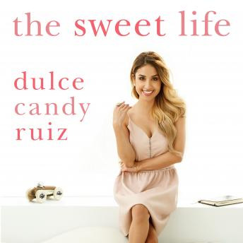 Sweet Life: Find Passion, Embrace Fear, and Create Success on Your Own Terms, Dulce Candy Ruiz