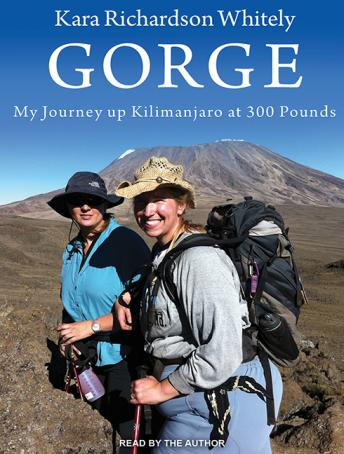 Gorge: My Journey Up Kilimanjaro at 300 Pounds, Kara Richardson Whitely