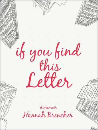 If You Find This Letter: My Journey to Find Purpose Through Hundreds of Letters to Strangers, Hannah Brencher