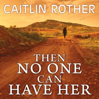 Then No One Can Have Her, Audio book by Caitlin Rother