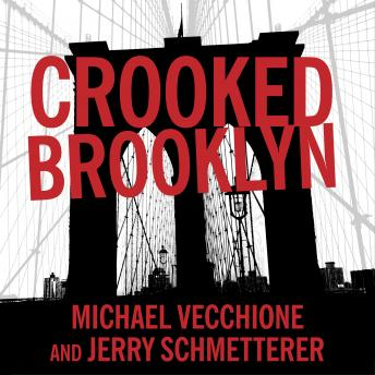 Crooked Brooklyn: Taking Down Corrupt Judges, Dirty Politicians, Killers, and Body Snatchers, Michael Vecchione, Jerry Schmetterer