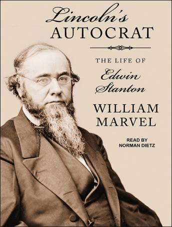 Lincoln's Autocrat: The Life of Edwin Stanton, William Marvel