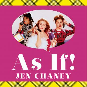 As If!: The Oral History of Clueless, as Told by Amy Heckerling, the Cast, and the Crew, Jen Chaney
