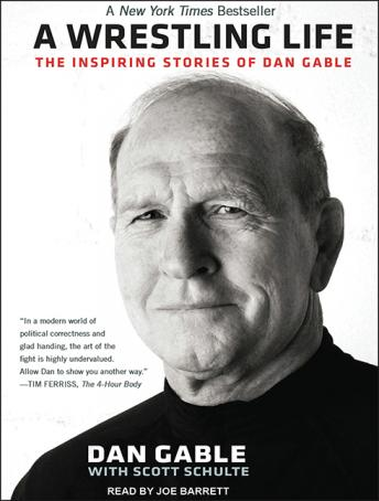 Wrestling Life: The Inspiring Stories of Dan Gable, Scott Schulte, Dan Gable