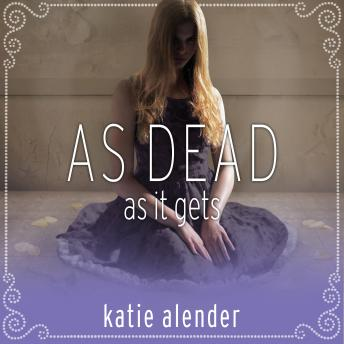 As Dead as it Gets, Katie Alender